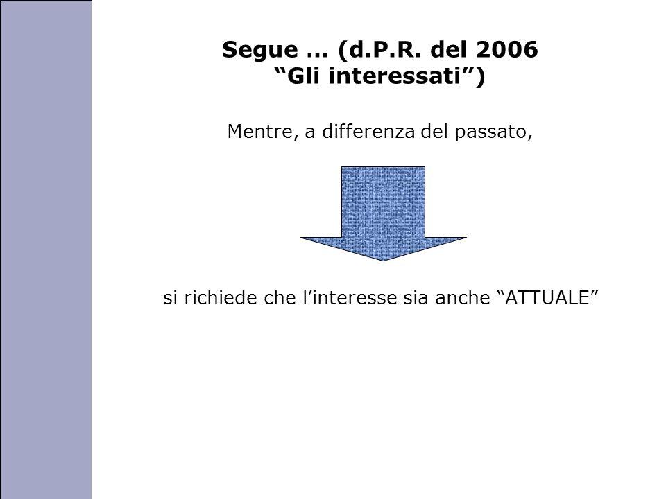 Università degli Studi di Perugia Segue … (d.P.R. del 2006 Gli interessati) Mentre, a differenza del passato, si richiede che linteresse sia anche ATT