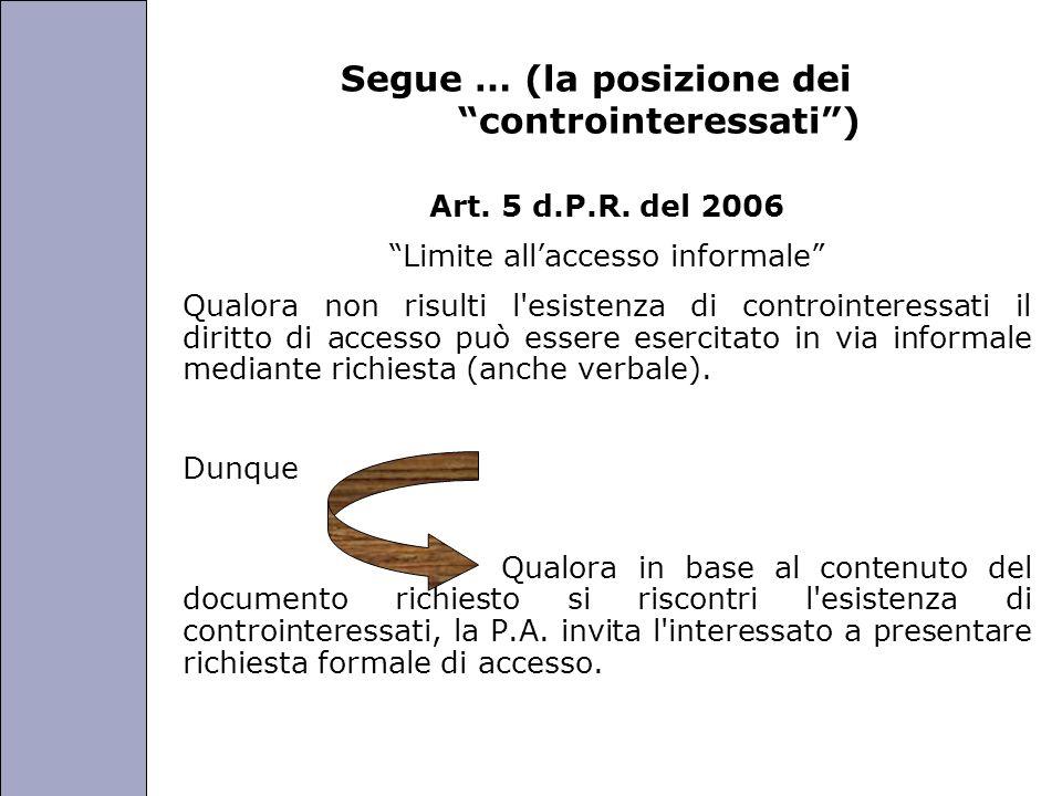 Università degli Studi di Perugia Segue … (la posizione dei controinteressati) Art. 5 d.P.R. del 2006 Limite allaccesso informale Qualora non risulti