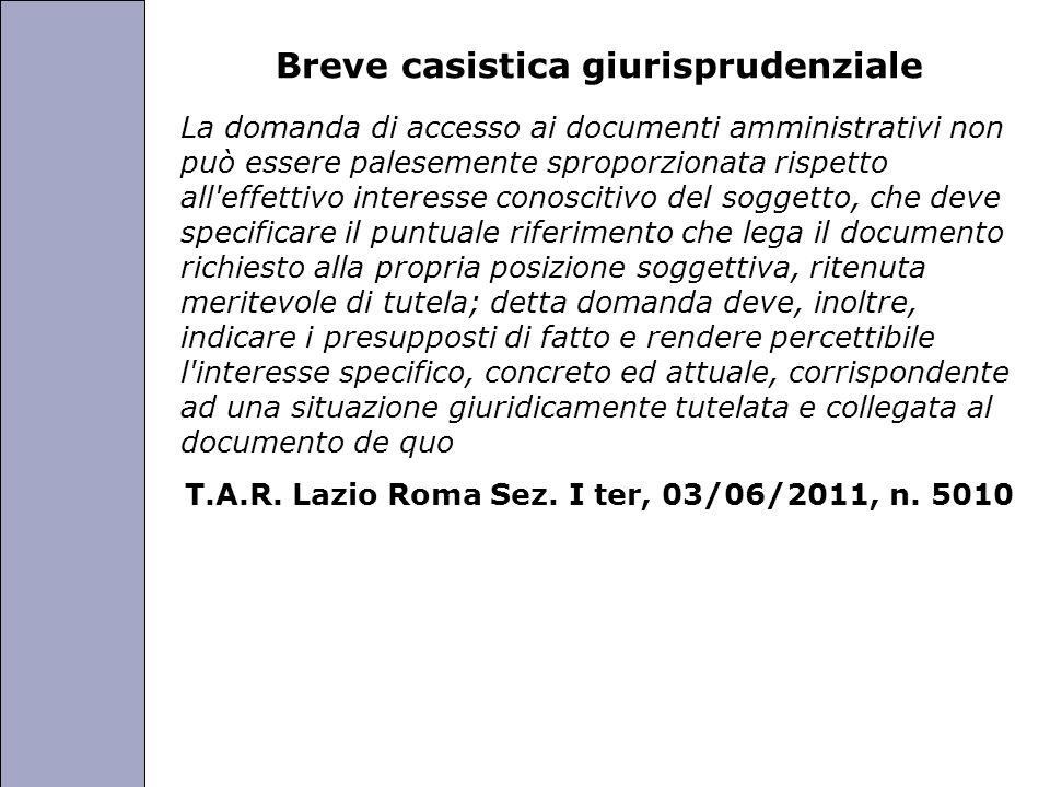 Università degli Studi di Perugia Breve casistica giurisprudenziale La domanda di accesso ai documenti amministrativi non può essere palesemente sprop