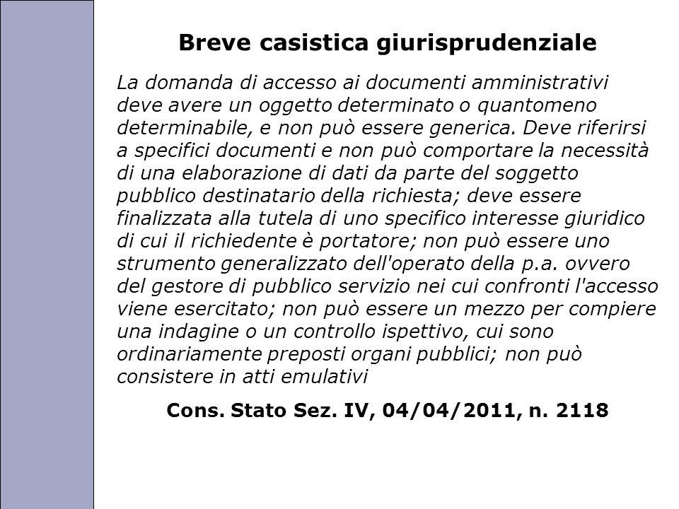 Università degli Studi di Perugia Breve casistica giurisprudenziale La domanda di accesso ai documenti amministrativi deve avere un oggetto determinato o quantomeno determinabile, e non può essere generica.