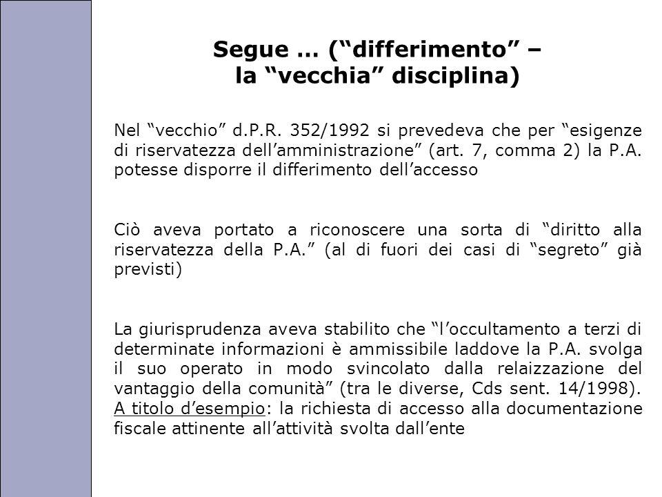 Università degli Studi di Perugia Segue … (differimento – la vecchia disciplina) Nel vecchio d.P.R. 352/1992 si prevedeva che per esigenze di riservat