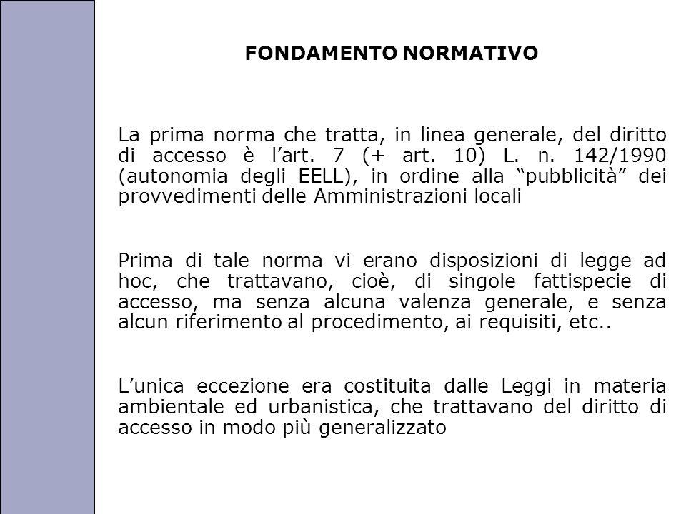 Università degli Studi di Perugia FONDAMENTO NORMATIVO La prima norma che tratta, in linea generale, del diritto di accesso è lart. 7 (+ art. 10) L. n