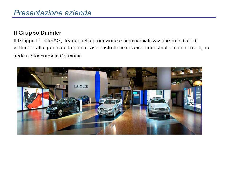 Presentazione azienda Il Gruppo Daimler Il Gruppo DaimlerAG, leader nella produzione e commercializzazione mondiale di vetture di alta gamma e la prim