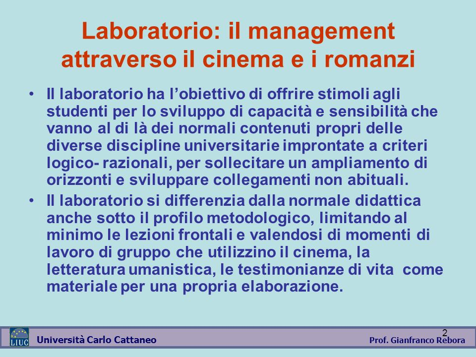 Prof. Gianfranco Rebora Università Carlo Cattaneo 2 Laboratorio: il management attraverso il cinema e i romanzi Il laboratorio ha lobiettivo di offrir