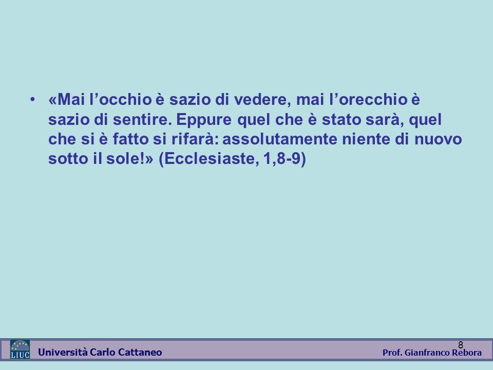 Prof. Gianfranco Rebora Università Carlo Cattaneo 8 «Mai locchio è sazio di vedere, mai lorecchio è sazio di sentire. Eppure quel che è stato sarà, qu
