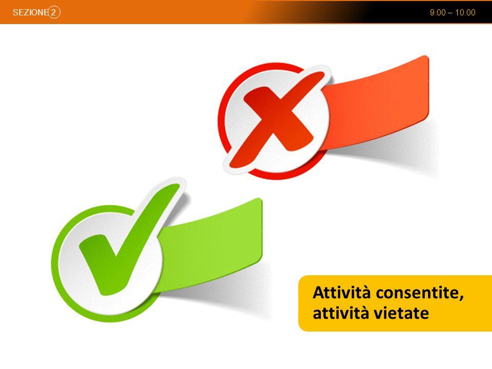 SEZIONE 9.00 – 10.00 2 Attività consentite, attività vietate