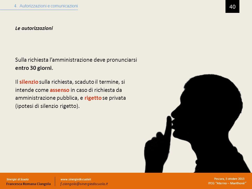 40 4. Autorizzazioni e comunicazioni Sinergie di Scuola Francesca Romana Ciangola Pescara, 3 ottobre 2013 ITCG Aterno – Manthonè www.sinergiediscuolai