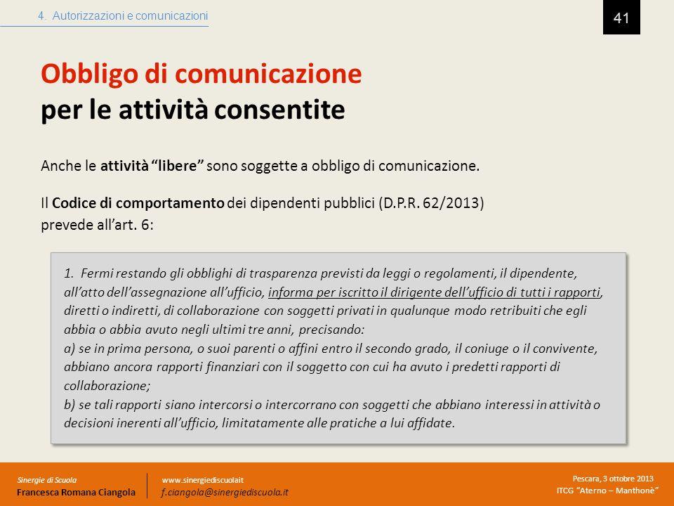 Obbligo di comunicazione per le attività consentite 41 4. Autorizzazioni e comunicazioni Sinergie di Scuola Francesca Romana Ciangola Pescara, 3 ottob