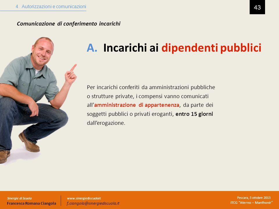 A. Incarichi ai dipendenti pubblici 43 4. Autorizzazioni e comunicazioni Sinergie di Scuola Francesca Romana Ciangola Pescara, 3 ottobre 2013 ITCG Ate
