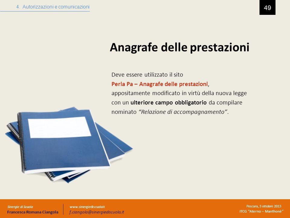 Anagrafe delle prestazioni 49 4. Autorizzazioni e comunicazioni Sinergie di Scuola Francesca Romana Ciangola Pescara, 3 ottobre 2013 ITCG Aterno – Man