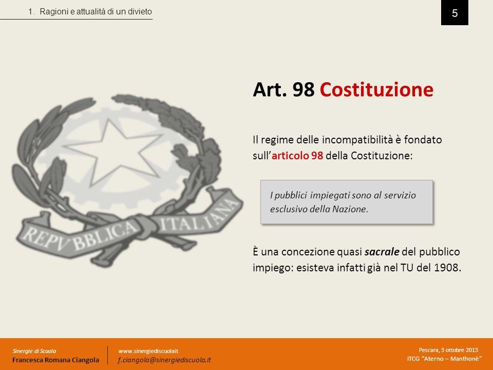 5 Il regime delle incompatibilità è fondato sullarticolo 98 della Costituzione: I pubblici impiegati sono al servizio esclusivo della Nazione. È una c
