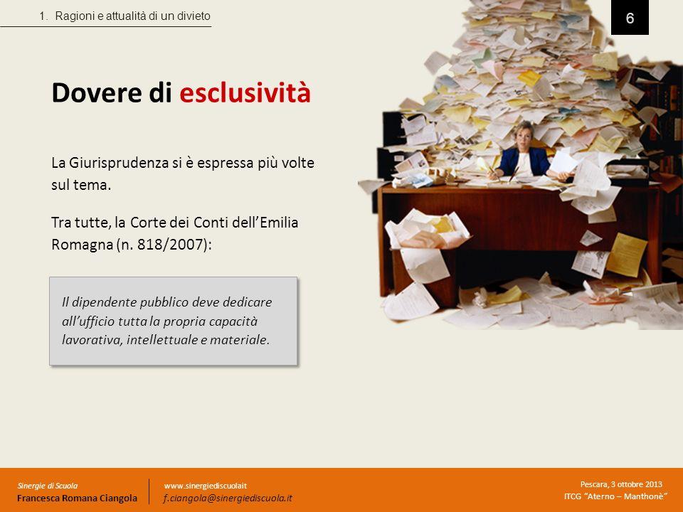 6 Dovere di esclusività La Giurisprudenza si è espressa più volte sul tema. Tra tutte, la Corte dei Conti dellEmilia Romagna (n. 818/2007): Il dipende