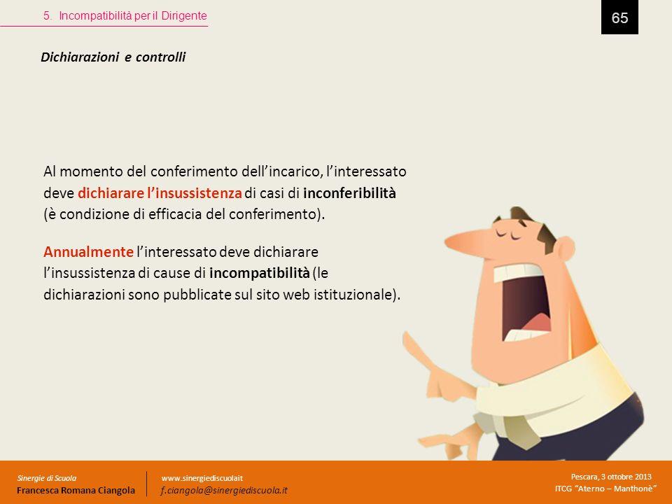 65 5. Incompatibilità per il Dirigente Sinergie di Scuola Francesca Romana Ciangola Pescara, 3 ottobre 2013 ITCG Aterno – Manthonè www.sinergiediscuol