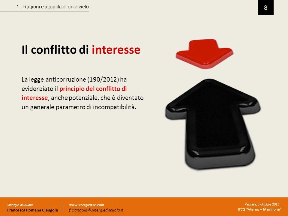 8 Il conflitto di interesse La legge anticorruzione (190/2012) ha evidenziato il principio del conflitto di interesse, anche potenziale, che è diventa
