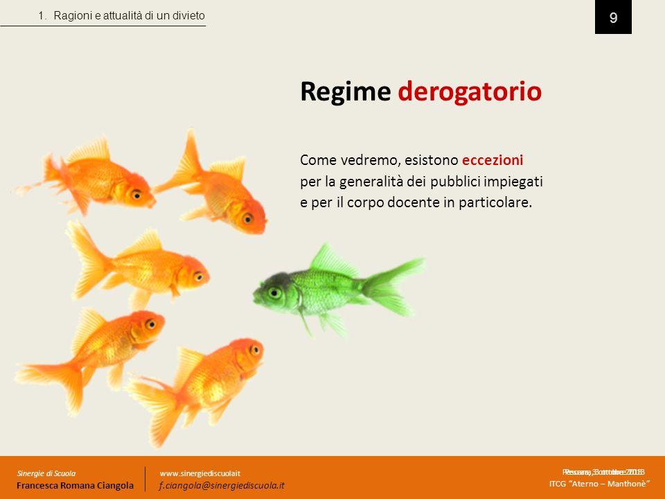 9 Pescara, 3 ottobre 2013 Come vedremo, esistono eccezioni per la generalità dei pubblici impiegati e per il corpo docente in particolare. Regime dero