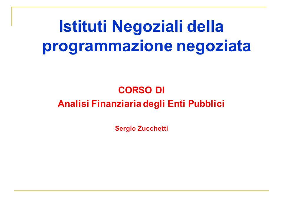 Istituti Negoziali della programmazione negoziata CORSO DI Analisi Finanziaria degli Enti Pubblici Sergio Zucchetti