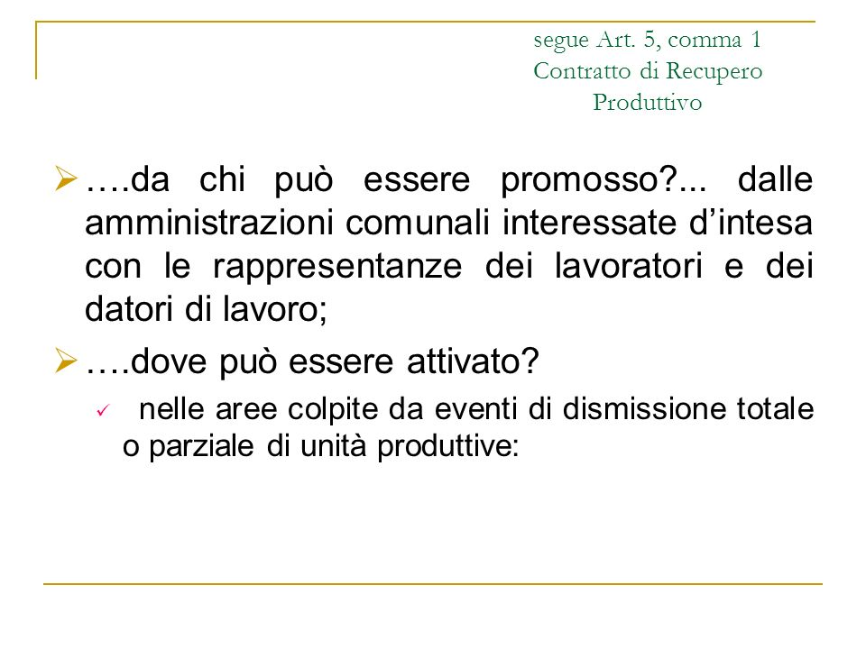 segue Art. 5, comma 1 Contratto di Recupero Produttivo ….da chi può essere promosso?... dalle amministrazioni comunali interessate dintesa con le rapp