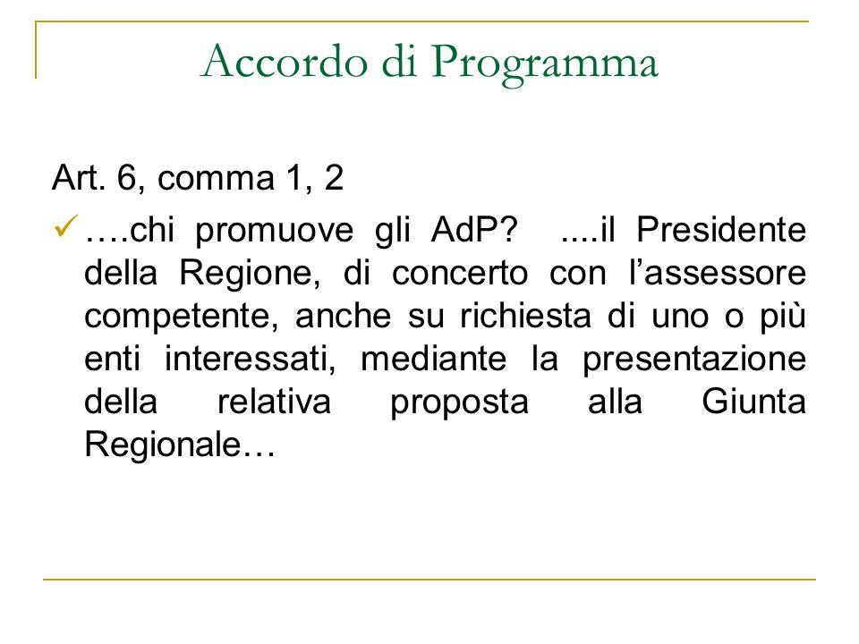 Accordo di Programma Art. 6, comma 1, 2 ….chi promuove gli AdP?....il Presidente della Regione, di concerto con lassessore competente, anche su richie
