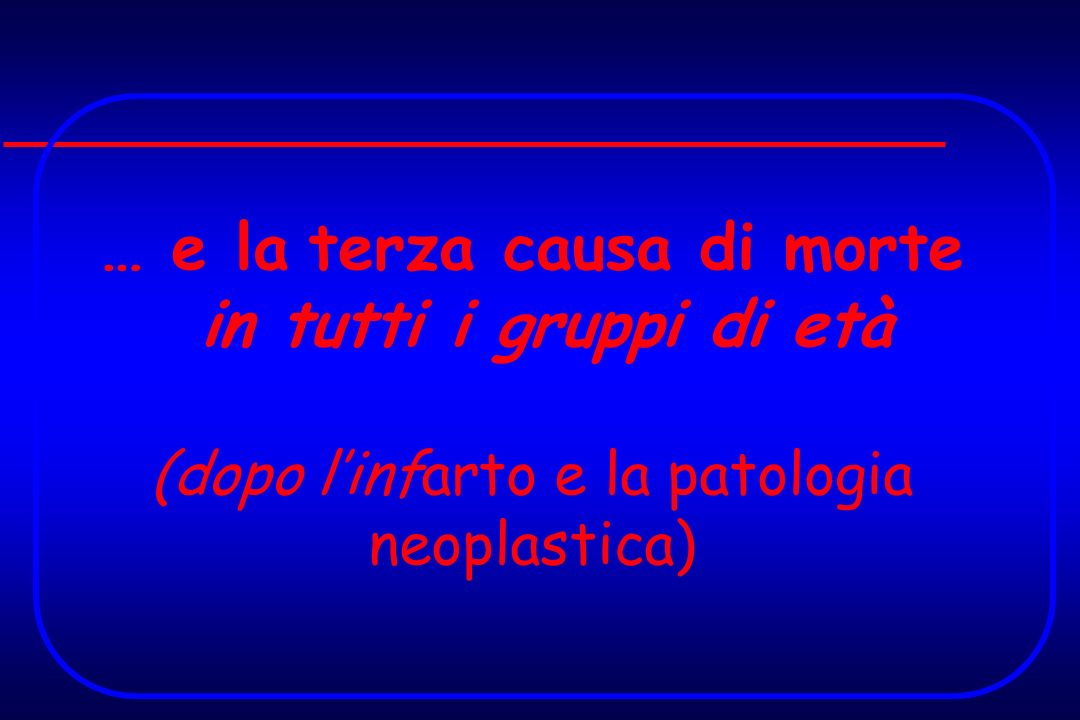 … e la terza causa di morte in tutti i gruppi di età (dopo linfarto e la patologia neoplastica)
