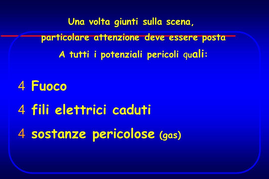 4 Fuoco 4 fili elettrici caduti 4 sostanze pericolose (gas) Una volta giunti sulla scena, particolare attenzione deve essere posta A tutti i potenzial