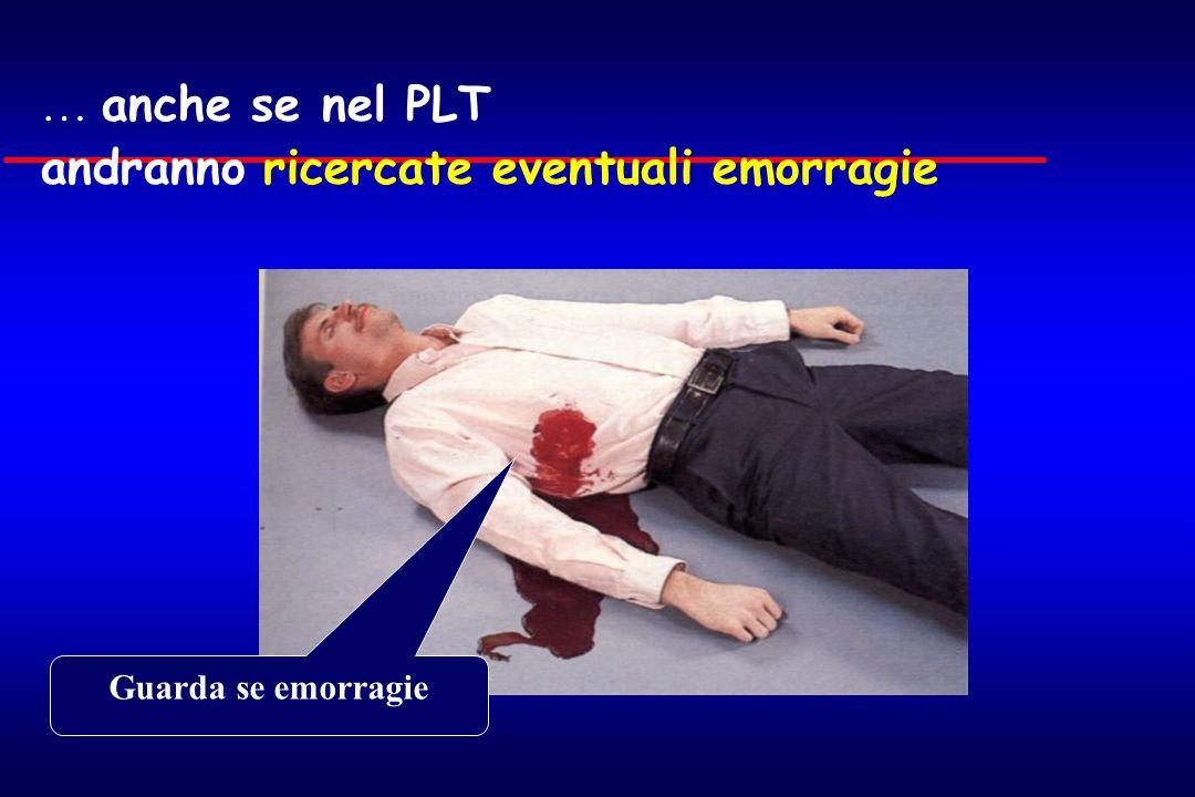 … anche se nel PLT andranno ricercate eventuali emorragie Guarda se emorragie