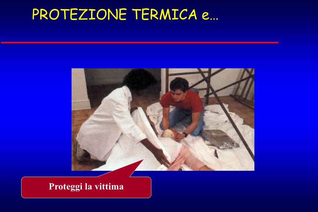 PROTEZIONE TERMICA e… Proteggi la vittima