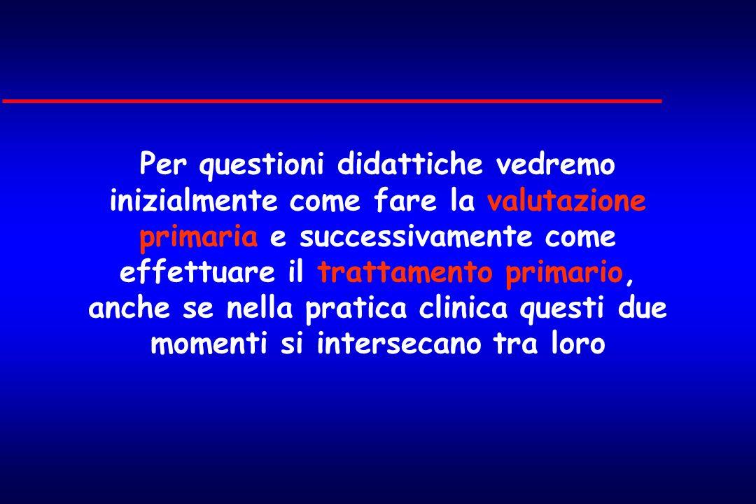 Per questioni didattiche vedremo inizialmente come fare la valutazione primaria e successivamente come effettuare il trattamento primario, anche se ne