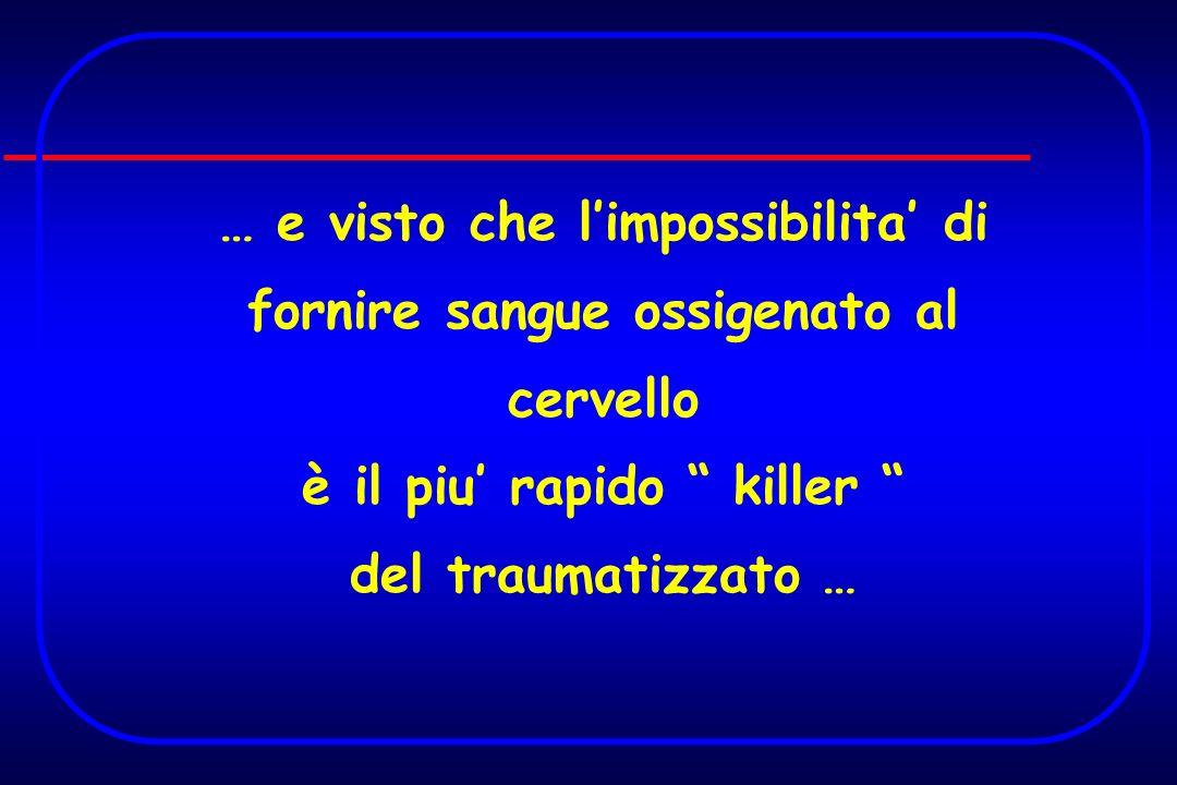 … e visto che limpossibilita di fornire sangue ossigenato al cervello è il piu rapido killer del traumatizzato …