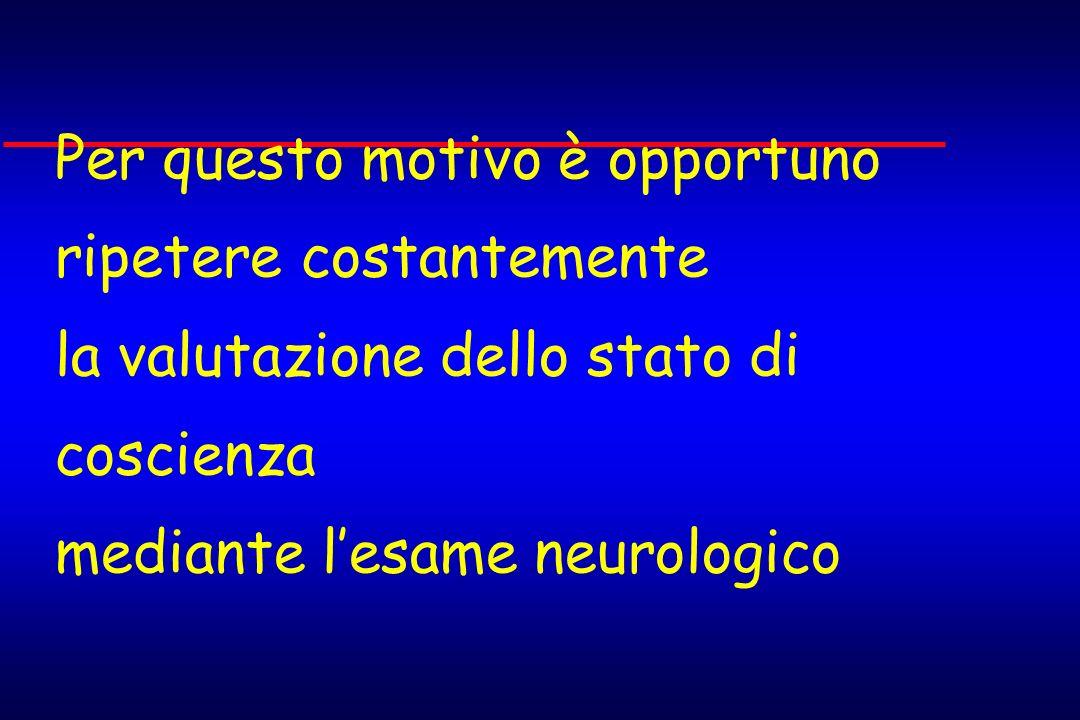 Per questo motivo è opportuno ripetere costantemente la valutazione dello stato di coscienza mediante lesame neurologico