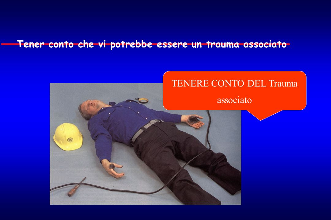TENERE CONTO DEL Trauma associato Tener conto che vi potrebbe essere un trauma associato