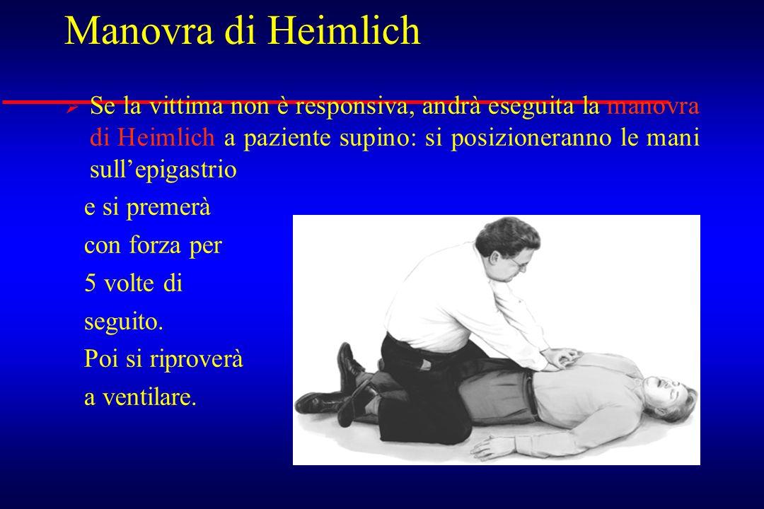 Manovra di Heimlich Se la vittima non è responsiva, andrà eseguita la manovra di Heimlich a paziente supino: si posizioneranno le mani sullepigastrio