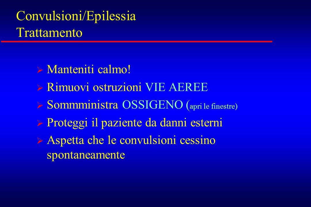 Convulsioni/Epilessia Trattamento Manteniti calmo! Rimuovi ostruzioni VIE AEREE Sommministra OSSIGENO ( apri le finestre) Proteggi il paziente da dann