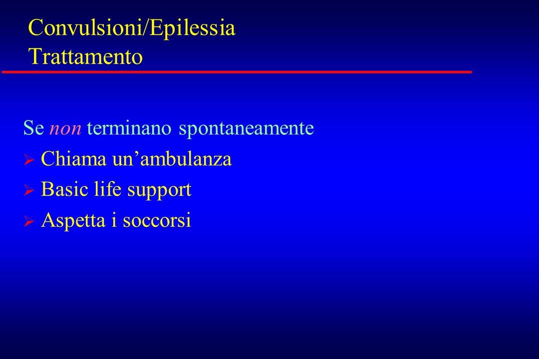 Convulsioni/Epilessia Trattamento Se non terminano spontaneamente Chiama unambulanza Basic life support Aspetta i soccorsi
