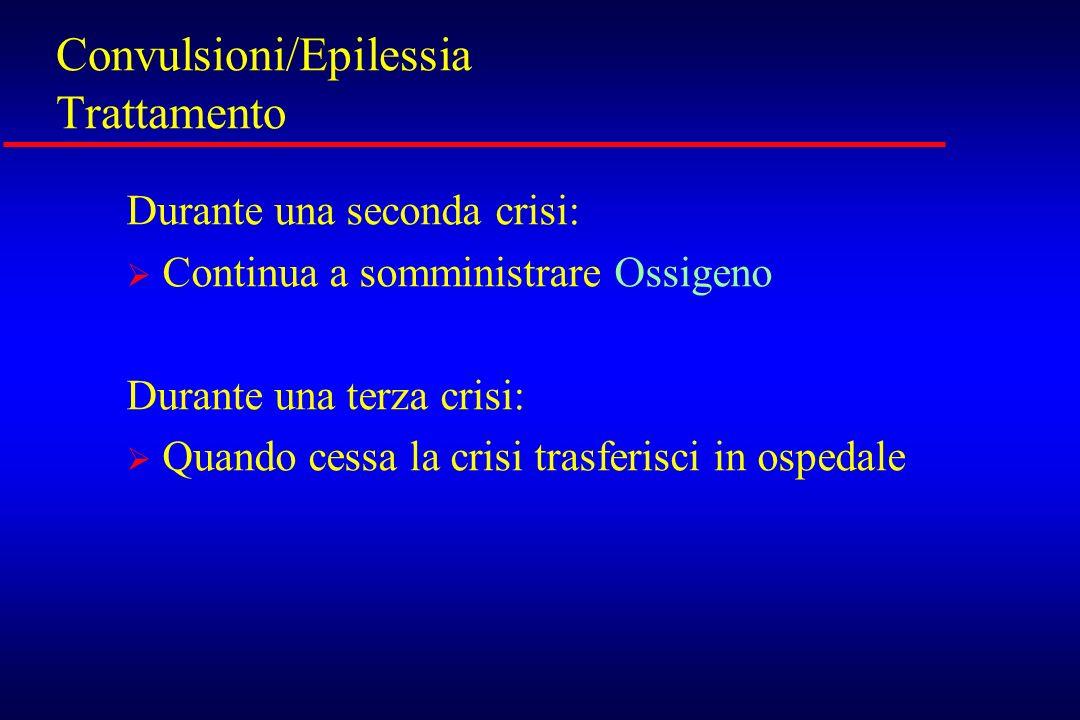Convulsioni/Epilessia Trattamento Durante una seconda crisi: Continua a somministrare Ossigeno Durante una terza crisi: Quando cessa la crisi trasferi