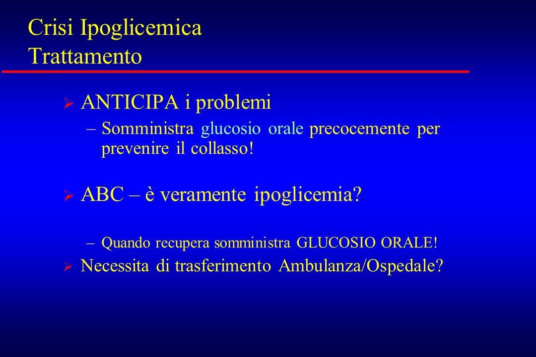 Crisi Ipoglicemica Trattamento ANTICIPA i problemi –Somministra glucosio orale precocemente per prevenire il collasso! ABC – è veramente ipoglicemia?