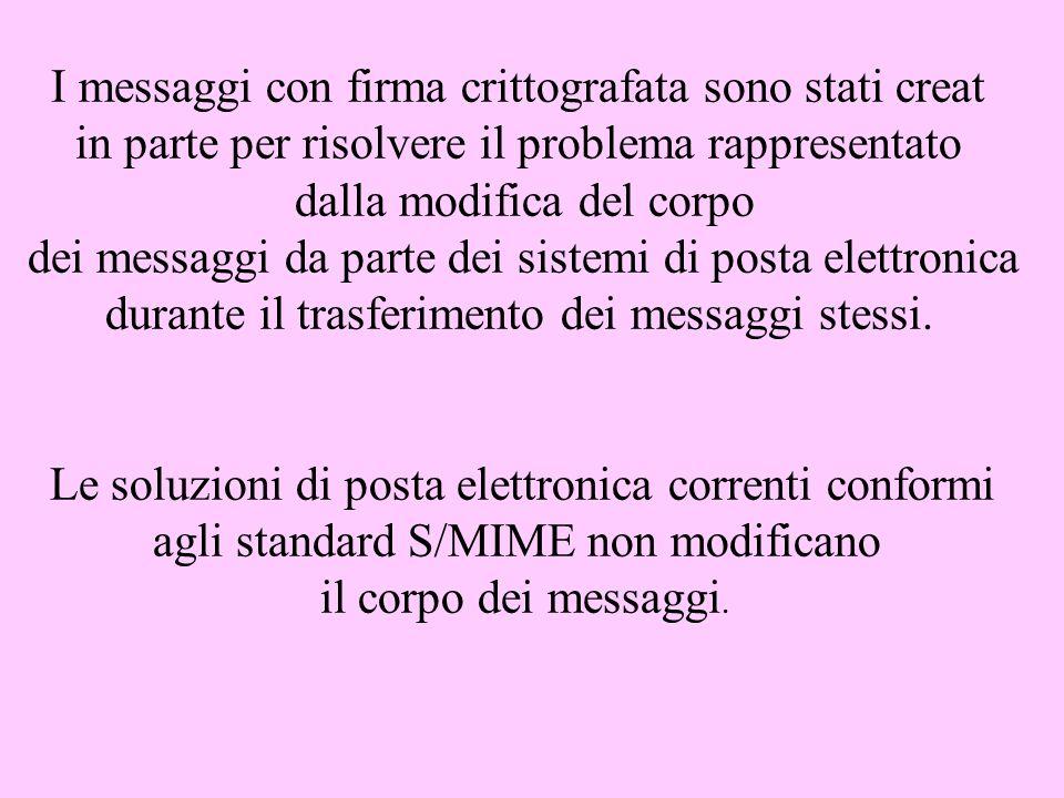 I messaggi con firma crittografata sono stati creat in parte per risolvere il problema rappresentato dalla modifica del corpo dei messaggi da parte de
