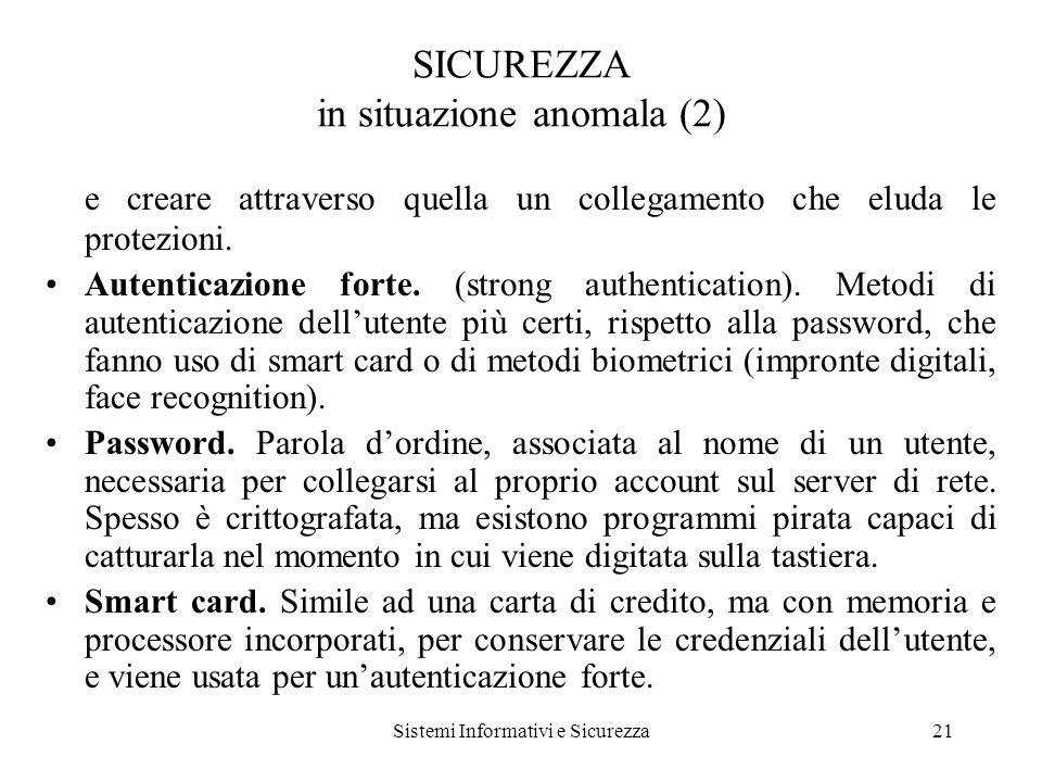 Sistemi Informativi e Sicurezza21 SICUREZZA in situazione anomala (2) e creare attraverso quella un collegamento che eluda le protezioni.