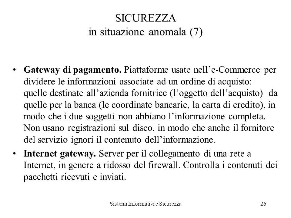 Sistemi Informativi e Sicurezza26 SICUREZZA in situazione anomala (7) Gateway di pagamento.