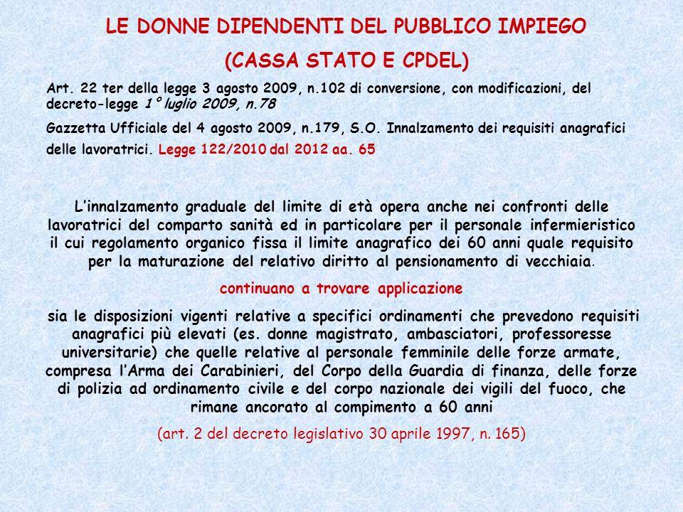 LE DONNE DIPENDENTI DEL PUBBLICO IMPIEGO (CASSA STATO E CPDEL) Art. 22 ter della legge 3 agosto 2009, n.102 di conversione, con modificazioni, del dec