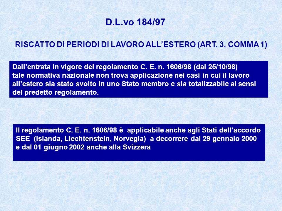 D.L.vo 184/97 RISCATTO DI PERIODI DI LAVORO ALLESTERO (ART. 3, COMMA 1) Dallentrata in vigore del regolamento C. E. n. 1606/98 (dal 25/10/98) tale nor
