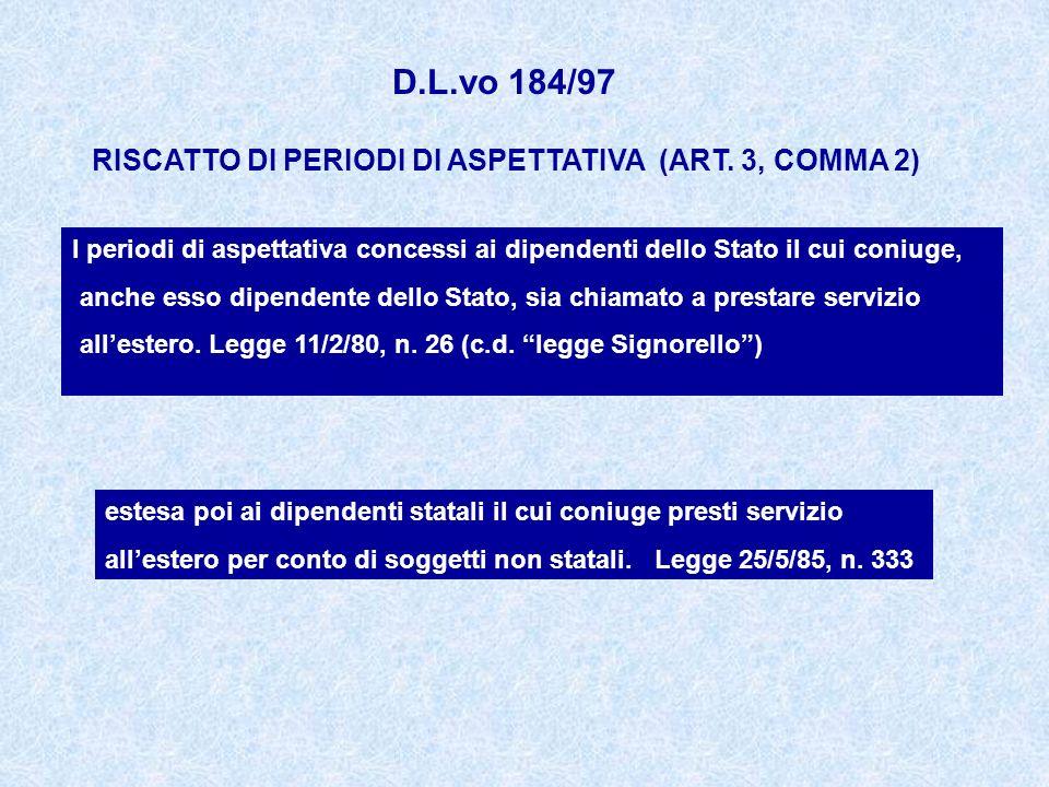 RISCATTO DI PERIODI DI ASPETTATIVA (ART. 3, COMMA 2) D.L.vo 184/97 I periodi di aspettativa concessi ai dipendenti dello Stato il cui coniuge, anche e