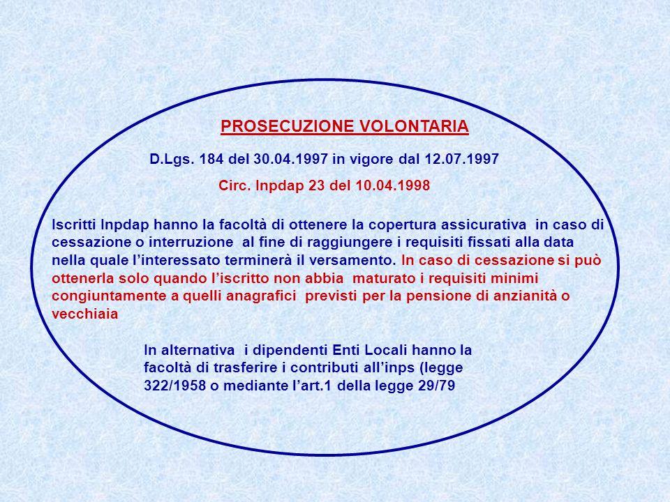 PROSECUZIONE VOLONTARIA D.Lgs. 184 del 30.04.1997 in vigore dal 12.07.1997 Circ. Inpdap 23 del 10.04.1998 Iscritti Inpdap hanno la facoltà di ottenere