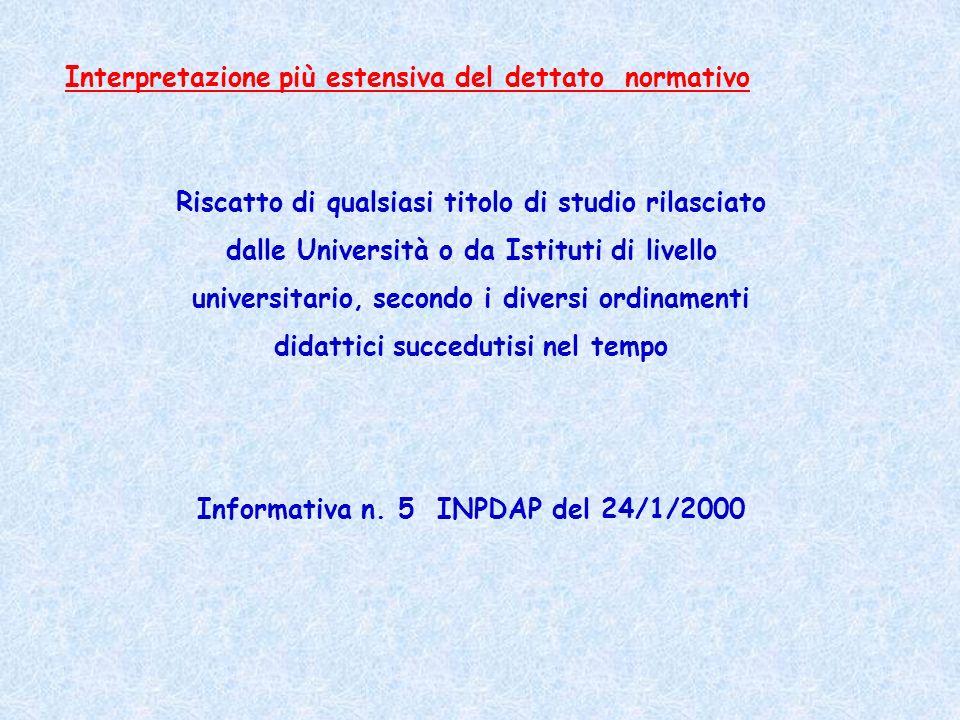 Interpretazione più estensiva del dettato normativo Riscatto di qualsiasi titolo di studio rilasciato dalle Università o da Istituti di livello univer