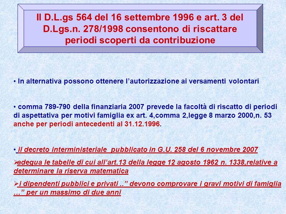 Il D.L.gs 564 del 16 settembre 1996 e art. 3 del D.Lgs.n. 278/1998 consentono di riscattare periodi scoperti da contribuzione In alternativa possono o