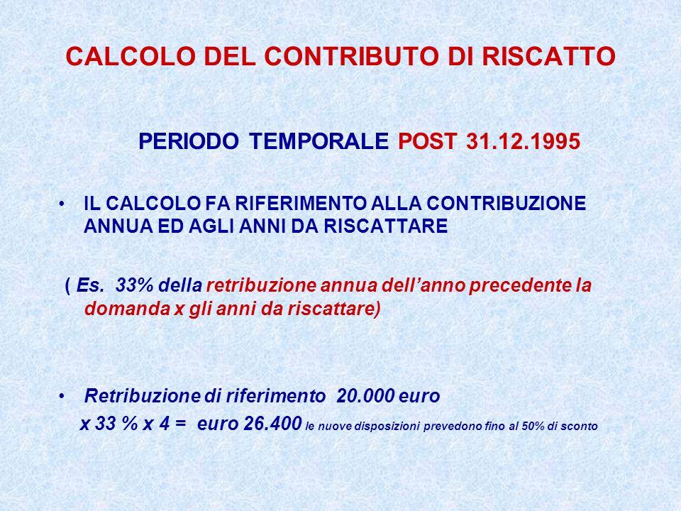 CALCOLO DEL CONTRIBUTO DI RISCATTO PERIODO TEMPORALE POST 31.12.1995 IL CALCOLO FA RIFERIMENTO ALLA CONTRIBUZIONE ANNUA ED AGLI ANNI DA RISCATTARE ( E