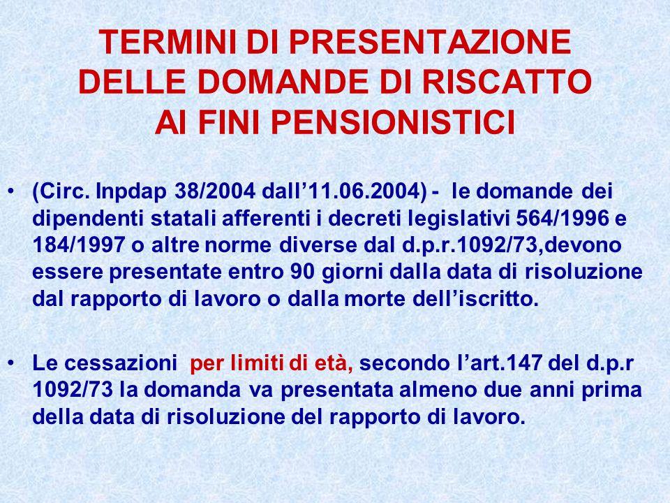 TERMINI DI PRESENTAZIONE DELLE DOMANDE DI RISCATTO AI FINI PENSIONISTICI (Circ. Inpdap 38/2004 dall11.06.2004) - le domande dei dipendenti statali aff