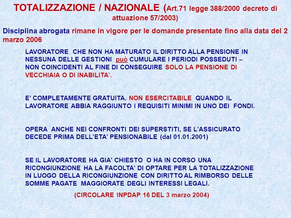 TOTALIZZAZIONE / NAZIONALE ( Art.71 legge 388/2000 decreto di attuazione 57/2003) Disciplina abrogata rimane in vigore per le domande presentate fino