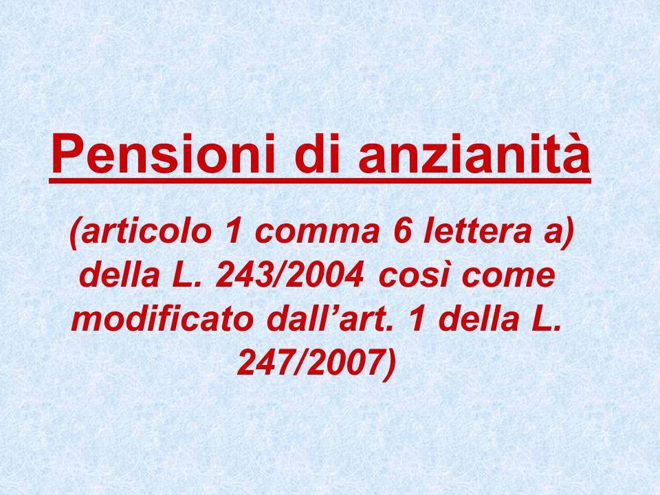Pensioni di anzianità (articolo 1 comma 6 lettera a) della L. 243/2004 così come modificato dallart. 1 della L. 247/2007)