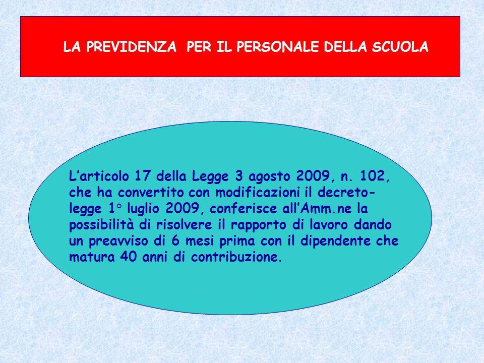 LA PREVIDENZA PER IL PERSONALE DELLA SCUOLA Larticolo 17 della Legge 3 agosto 2009, n. 102, che ha convertito con modificazioni il decreto- legge 1° l