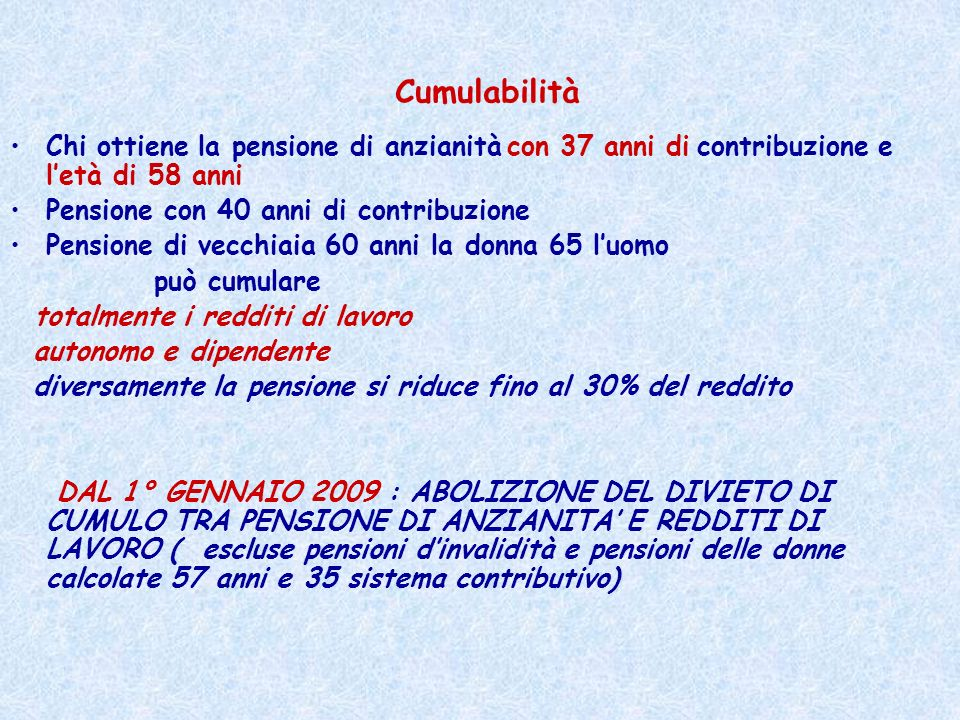Cumulabilità Chi ottiene la pensione di anzianità con 37 anni di contribuzione e letà di 58 anni Pensione con 40 anni di contribuzione Pensione di vec